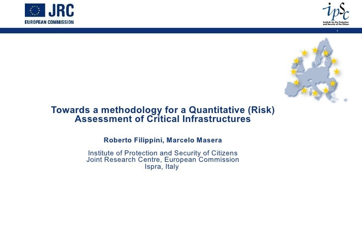 Towards a methodology for a Quantitative (Risk) Assessment of Critical Infrastructures Roberto Filippini, Marcelo Masera I...