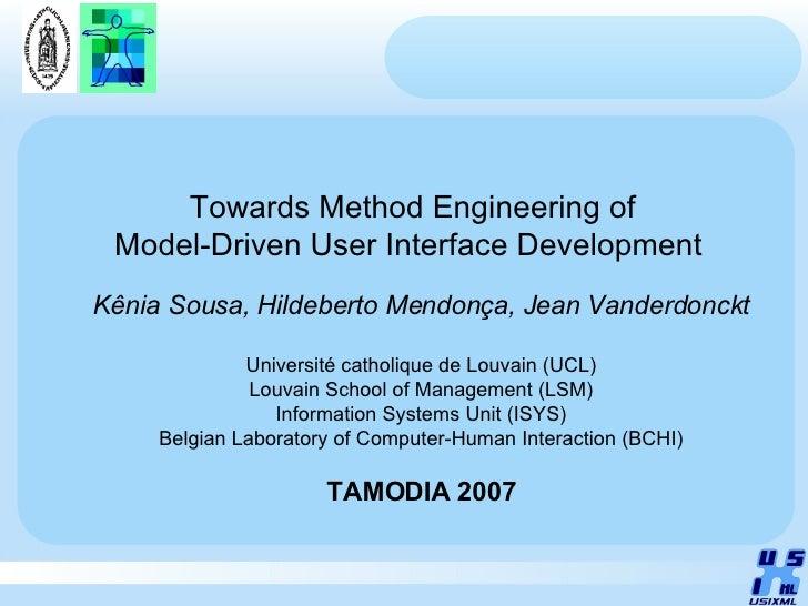 Towards Method Engineering of Model-Driven User Interface Development  Kênia Sousa, Hildeberto Mendonça, Jean Vanderdonckt...