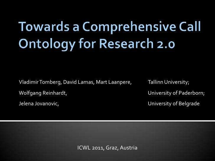 Towards a Comprehensive Call Ontology for Research 2.0<br />Vladimir Tomberg, David Lamas, Mart Laanpere, Tallinn Univers...