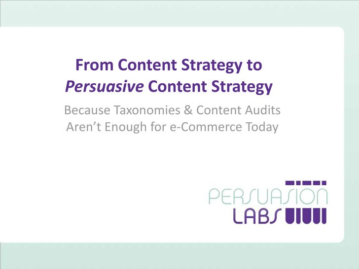 From Content Strategy to Persuasive Content Strategy<br />Because Taxonomies & Content Audits Aren't Enough for e-Commerce...