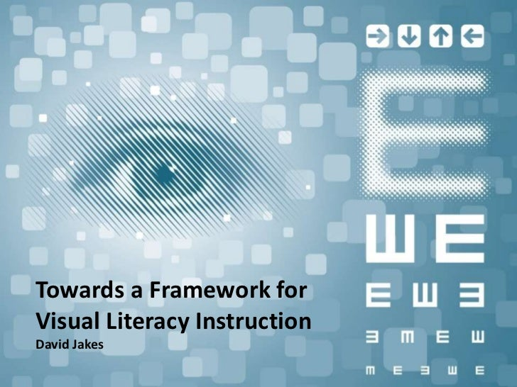 Towards a Framework for Visual Literacy Instruction<br />David Jakes<br />
