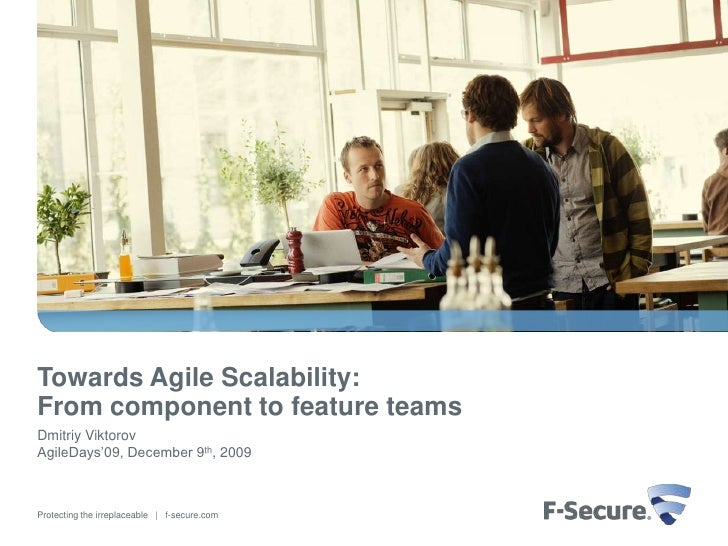 Towards Agile Scalability: From component to feature teams Dmitriy Viktorov AgileDays'09, December 9th, 2009    Protecting...