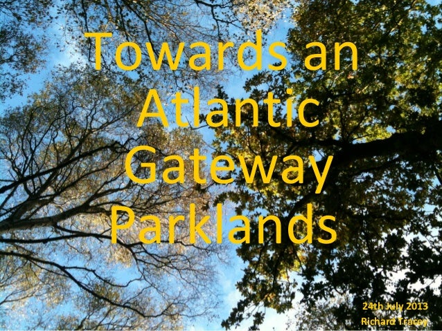 Towards an Atlantic Gateway Parklands 24th July 2013 Richard Tracey