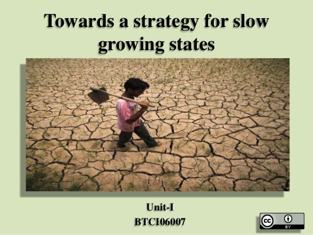 Towards a strategy for slow growing states  Unit-I BTCI06007