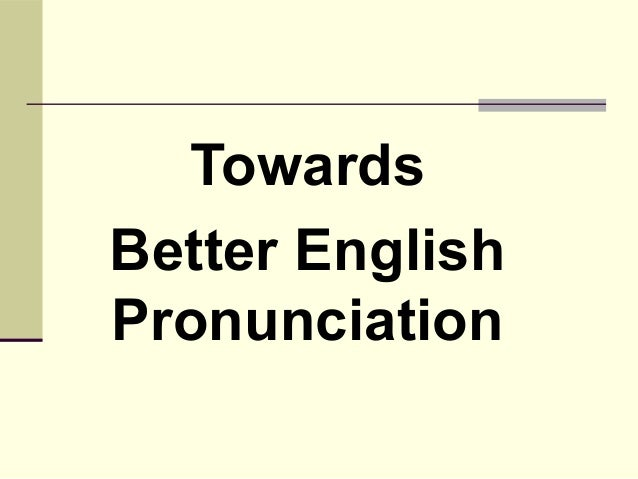 Towards better pronunciation