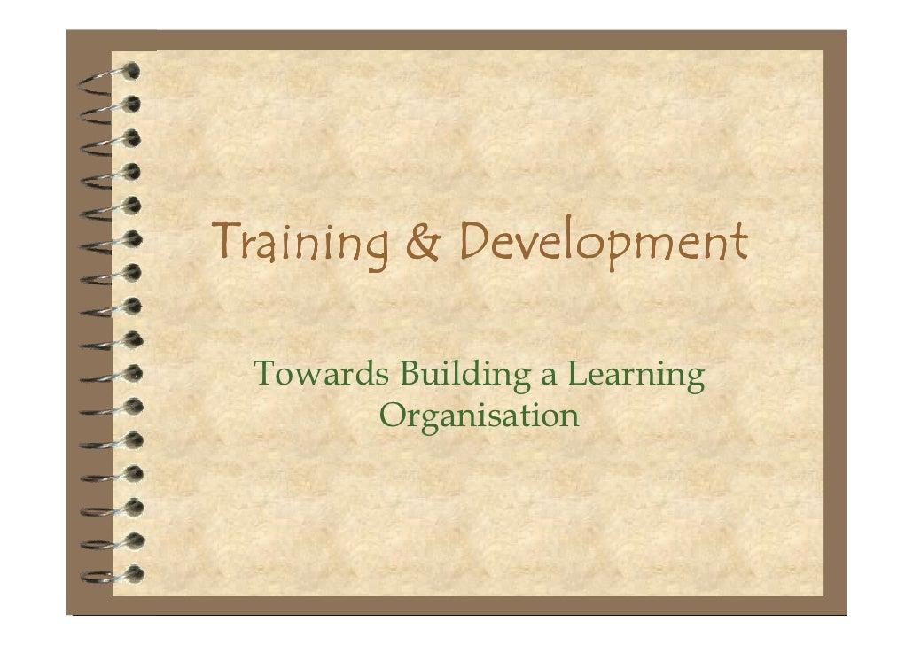 Training & Development Towards Building a Learning       Organisation