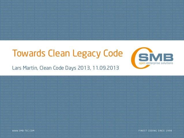Towards Clean Legacy Code Lars Martin, Clean Code Days 2013, 11.09.2013