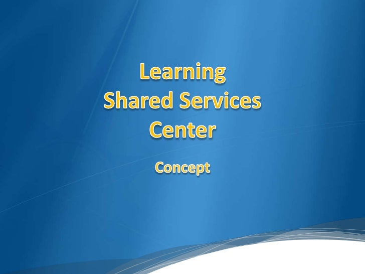 Learning  Shared ServicesCenter<br />Concept<br />