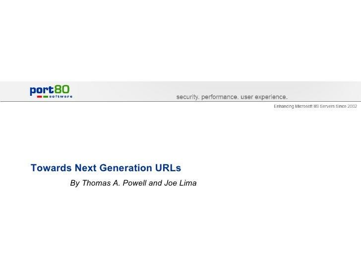 Towards Next Generation URLs By Thomas A. Powell and Joe Lima