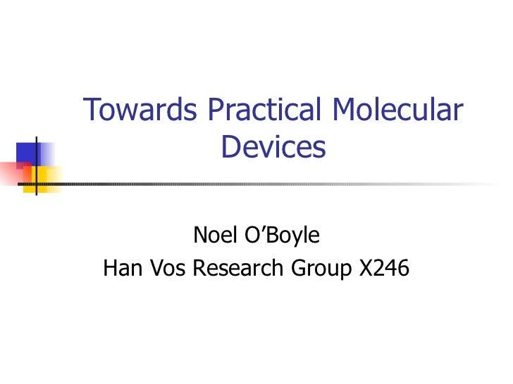 Towards Practical Molecular Devices Noel O'Boyle Han Vos Research Group X246