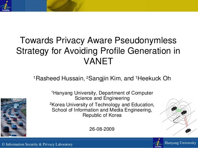 Towards Privacy Aware Pseudonymless Strategy for Avoiding Profile Generation in VANET 1Rasheed  Hussain, 2Sangjin Kim, and...