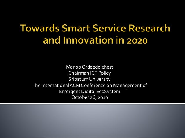 ManooOrdeedolchest Chairman ICT Policy Sripatum University The InternationalACM Conference on Management of Emergent Digit...