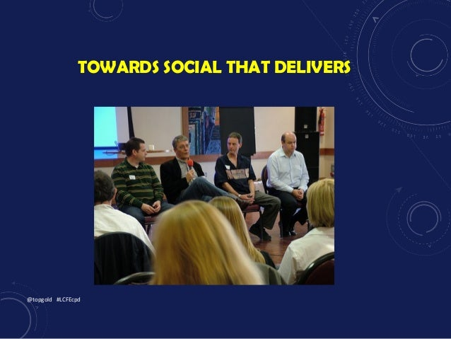 TOWARDS SOCIAL THAT DELIVERS @topgold #LCFEcpd