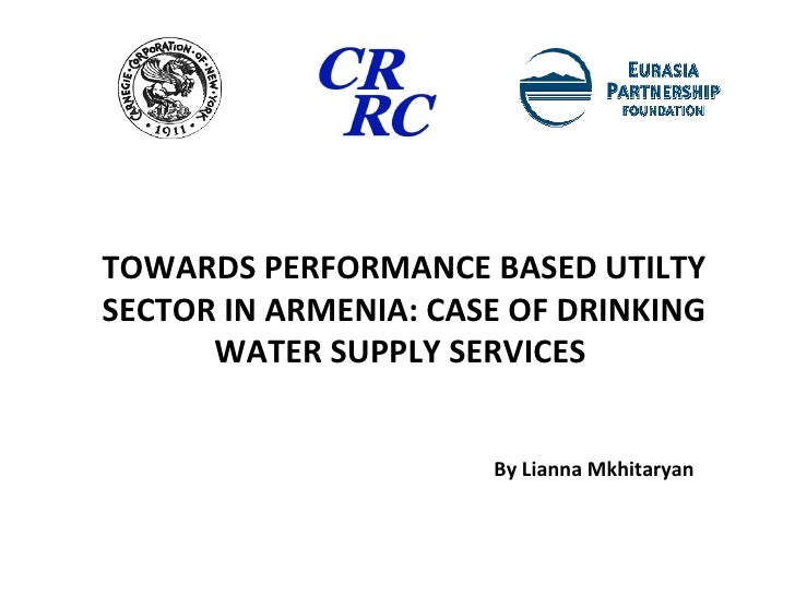 TOWARDS PERFORMANCE BASED UTILTY SECTOR IN ARMENIA: CASE OF DRINKING WATER SUPPLY SERVICES  By Lianna Mkhitaryan