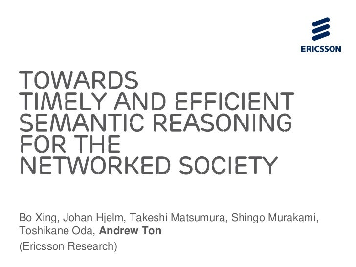 TowardsTimely and EfficientSemantic Reasoningfor theNetworked SocietyBo Xing, Johan Hjelm, Takeshi Matsumura, Shingo Murak...