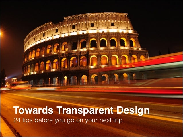 Towards Transparent Design 24 tips before you go on your next trip.
