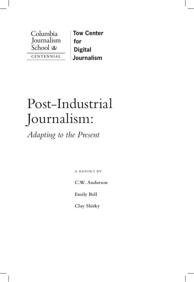 Post-IndustrialJournalism:Adapting to the Present               a r eport by               C.W. Anderson               Emi...