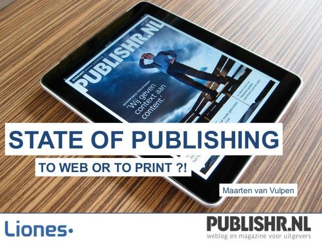STATE OF PUBLISHING Maarten van Vulpen TO WEB OR TO PRINT ?!