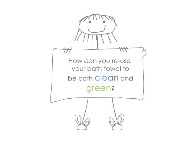 How can you re-use your bath towel to be both clean and green?
