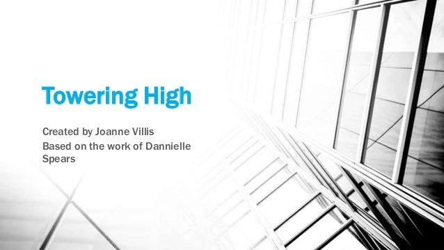 Towering High Created by Joanne Villis Based on the work of Dannielle Spears