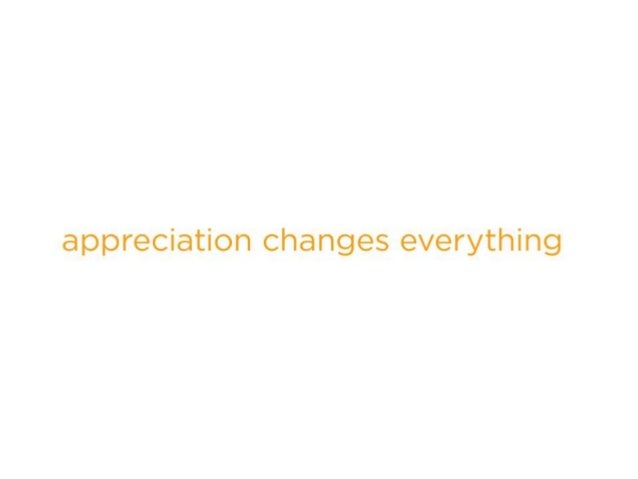 Appreciation Changes Everything