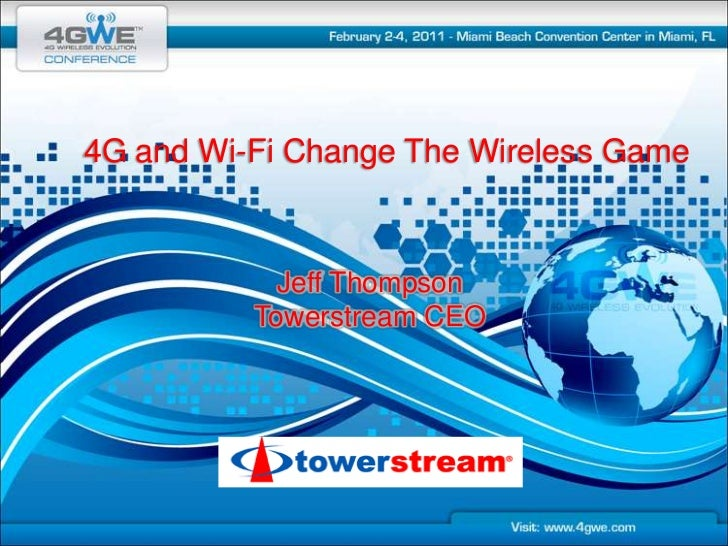 4G and Wi-Fi Change The Wireless Game<br />Jeff Thompson<br />Towerstream CEO<br />