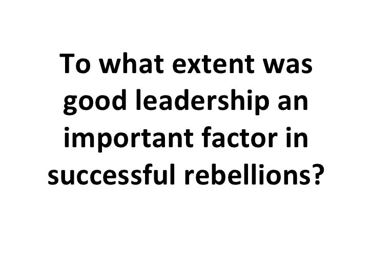 To what extent was good leadership an important factor in successful rebellions?