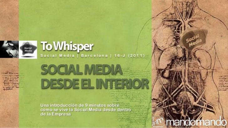 ToWhisperSocial Media | Barcelona | 16-J (2011)<br />SOCIAL MEDIA DESDE EL INTERIOR<br />Una introducción de 9 minutos sob...