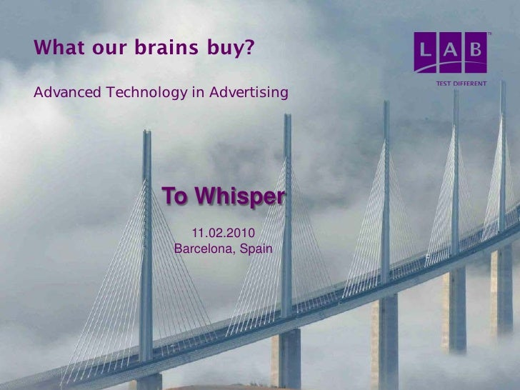 What our brains buy?  Advanced Technology in Advertising                      To Whisper                     11.02.2010   ...
