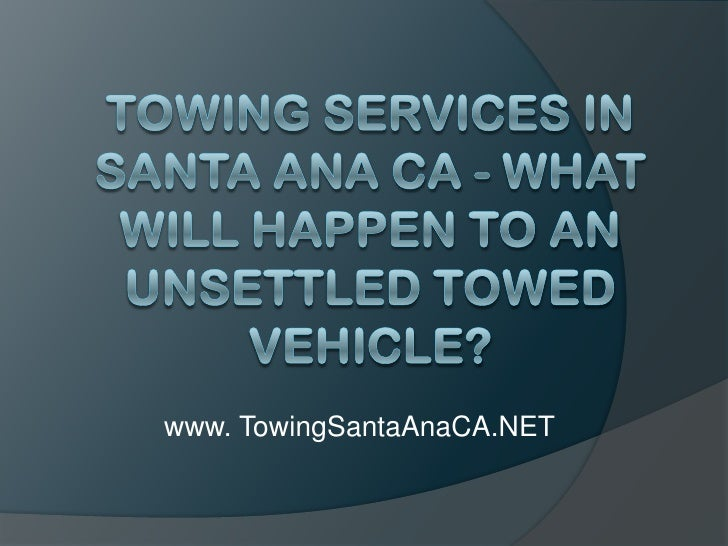 Towing Services in Santa Ana CA - What Will Happen to an Unsettled Towed Vehicle