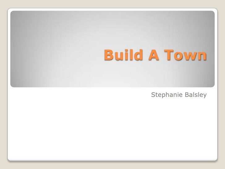 Stephanie Balsley's Build A Town Project