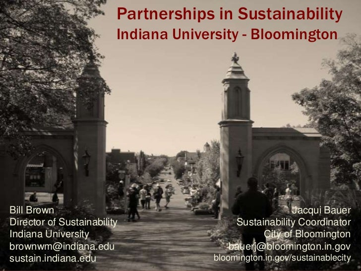 Partnerships in Sustainability                         Indiana University - BloomingtonBill Brown                         ...