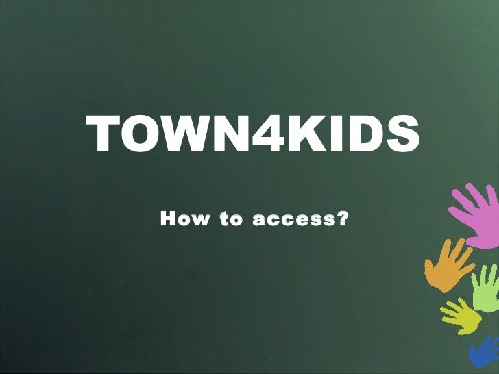 Town4 kids step by step guide