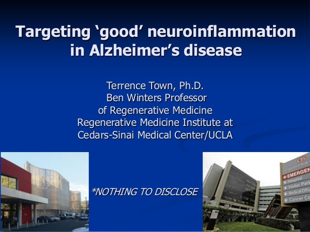 Targeting 'good' neuroinflammation       in Alzheimer's disease             Terrence Town, Ph.D.             Ben Winters P...