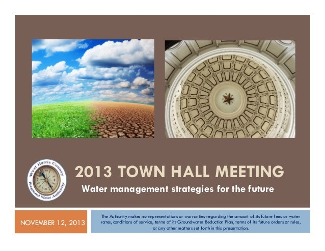 2013 TOWN HALL MEETING Water management strategies for the future NOVEMBER 12, 2013  The Authority makes no representation...