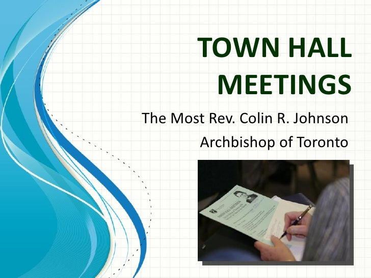 TOWN HALL         MEETINGSThe Most Rev. Colin R. Johnson       Archbishop of Toronto