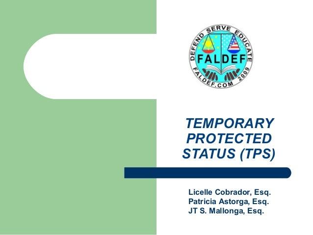 TEMPORARY PROTECTED STATUS (TPS) Licelle Cobrador, Esq. Patricia Astorga, Esq. JT S. Mallonga, Esq.