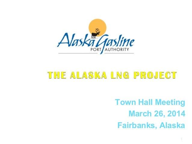 Town Hall Meeting March 26, 2014 Fairbanks, Alaska 1