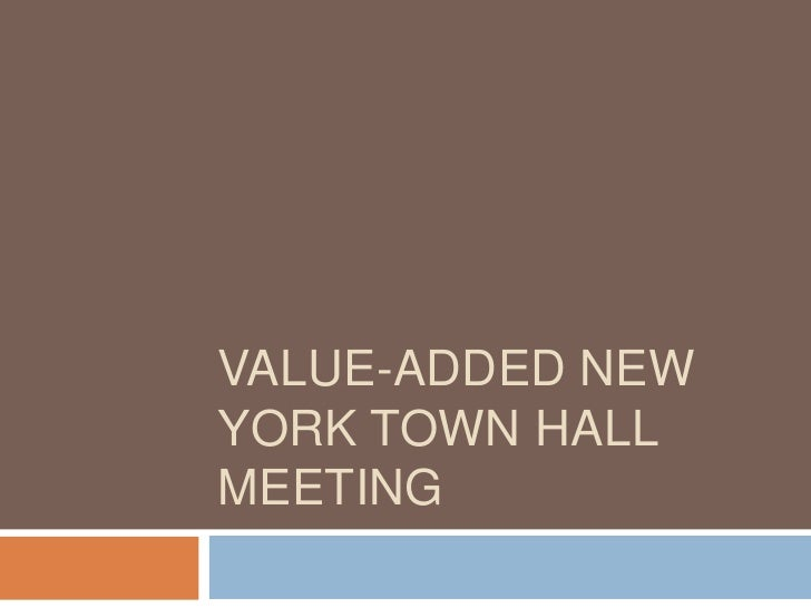 VALUE-ADDED NEWYORK TOWN HALLMEETING