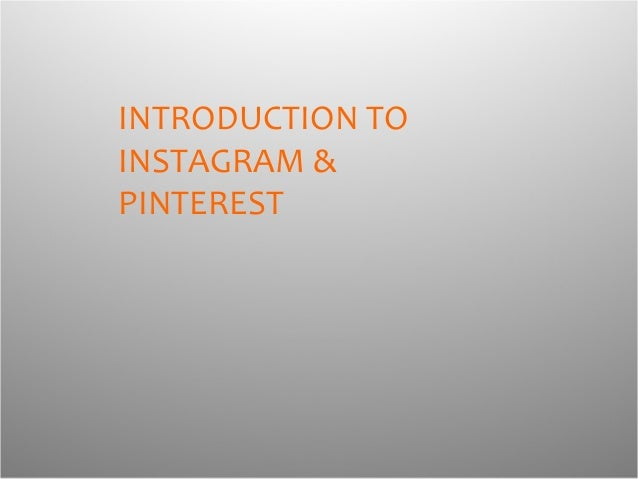 INTRODUCTION TOINSTAGRAM &PINTEREST