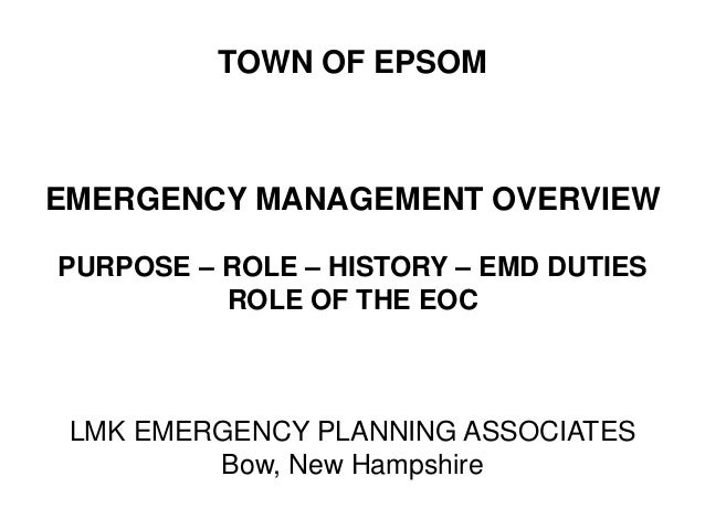 TOWN OF EPSOMEMERGENCY MANAGEMENT OVERVIEWPURPOSE – ROLE – HISTORY – EMD DUTIES          ROLE OF THE EOC LMK EMERGENCY PLA...