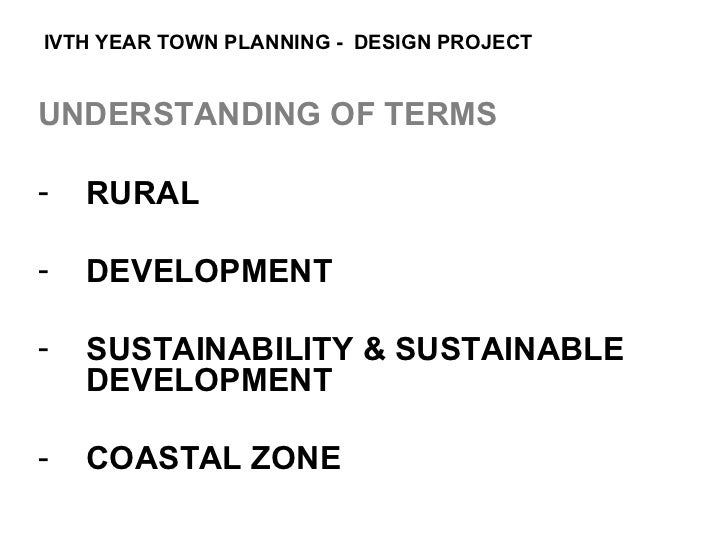 IVTH YEAR TOWN PLANNING - DESIGN PROJECTUNDERSTANDING OF TERMS-   RURAL-   DEVELOPMENT-   SUSTAINABILITY & SUSTAINABLE    ...