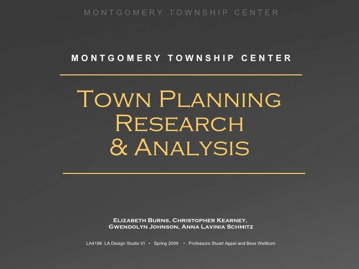 Town Planning Research & Analysis Elizabeth Burns, Christopher Kearney,  Gwendolyn Johnson, Anna Lavinia Schmitz LA4198  L...