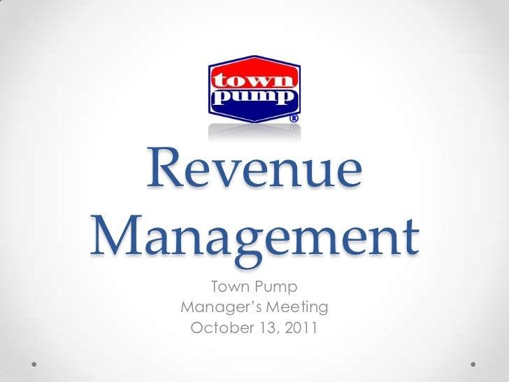 RevenueManagement     Town Pump  Manager's Meeting   October 13, 2011