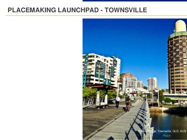 PLACEMAKING LAUNCHPAD - TOWNSVILLE Victoria Bridge, Townsville, QLD, AUS