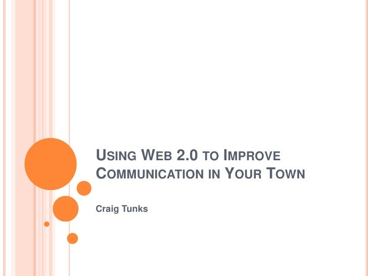 Using Web 2.0 to Improve Communication in Your Town<br />Craig Tunks<br />