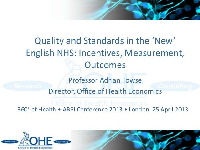 Quality and Standards in the 'New'English NHS: Incentives, Measurement,OutcomesProfessor Adrian TowseDirector, Office of H...