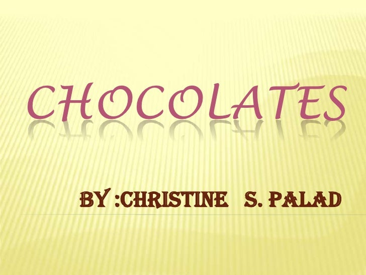 chocolates<br />by :Christine   S. Palad<br />