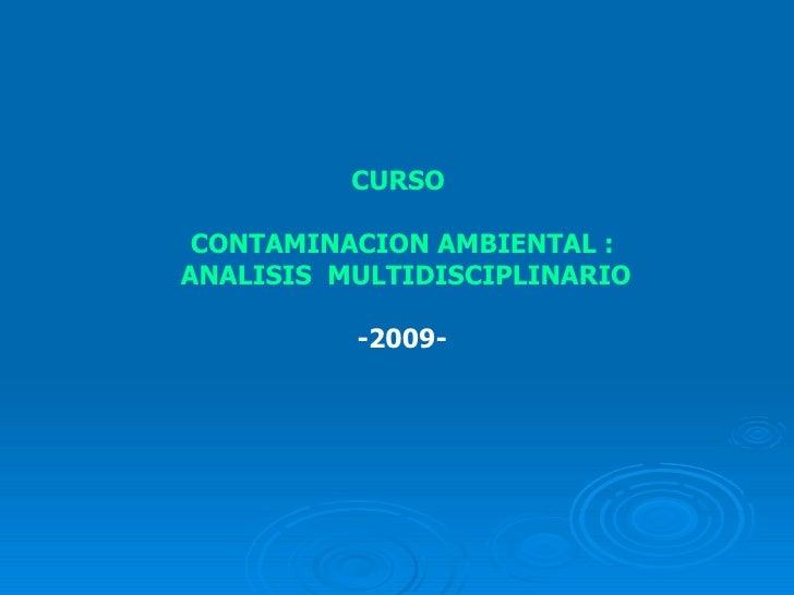 CURSO  CONTAMINACION AMBIENTAL :  ANALISIS  MULTIDISCIPLINARIO -2009-
