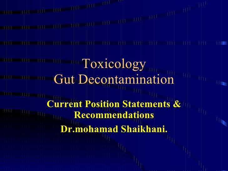Toxicology Gut Decontamination Current Position Statements & Recommendations Dr.mohamad Shaikhani.